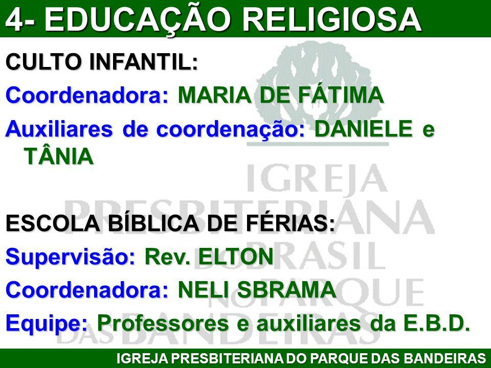 4- EDUCAÇÃO RELIGIOSA CULTO INFANTIL: Coordenadora: MARIA DE FÁTIMA