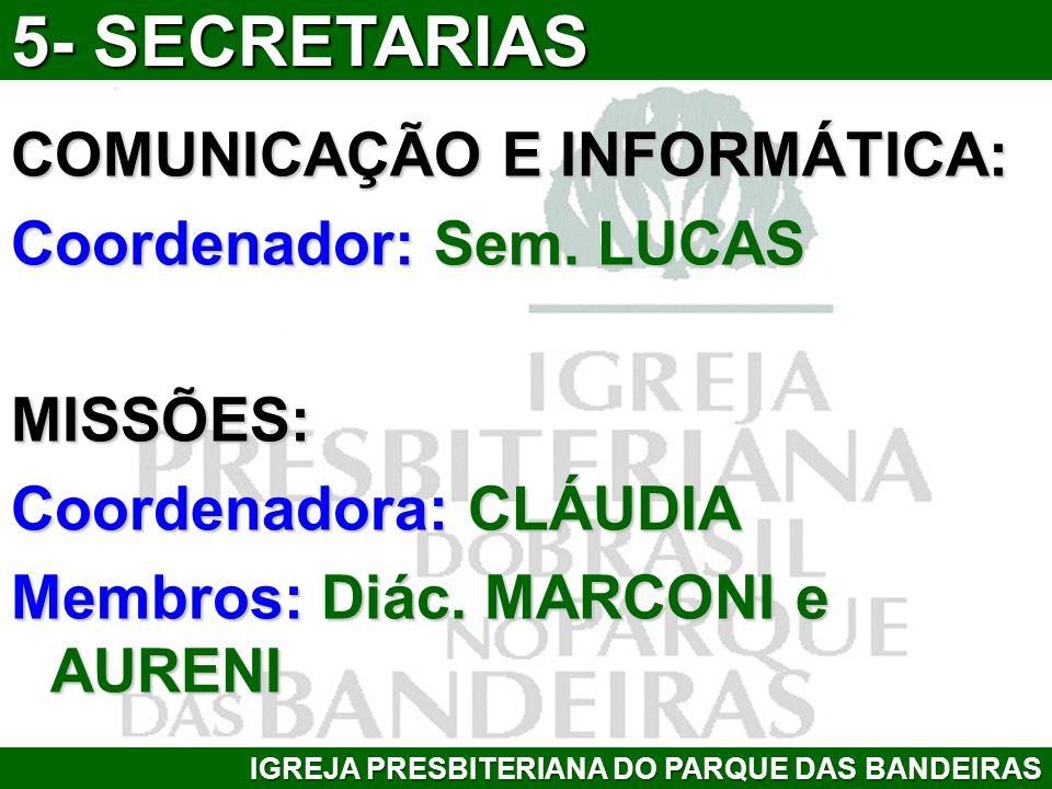 5- SECRETARIAS COMUNICAÇÃO E INFORMÁTICA: Coordenador: Sem. LUCAS