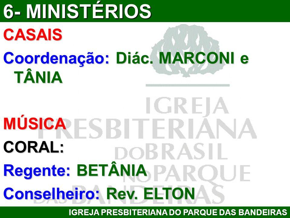 6- MINISTÉRIOS CASAIS Coordenação: Diác. MARCONI e TÂNIA MÚSICA CORAL: