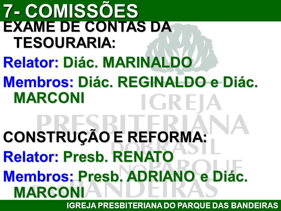 7- COMISSÕES EXAME DE CONTAS DA TESOURARIA: Relator: Diác. MARINALDO