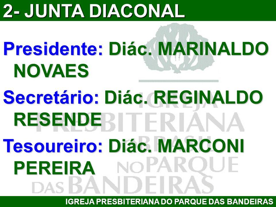 Presidente: Diác. MARINALDO NOVAES Secretário: Diác. REGINALDO RESENDE