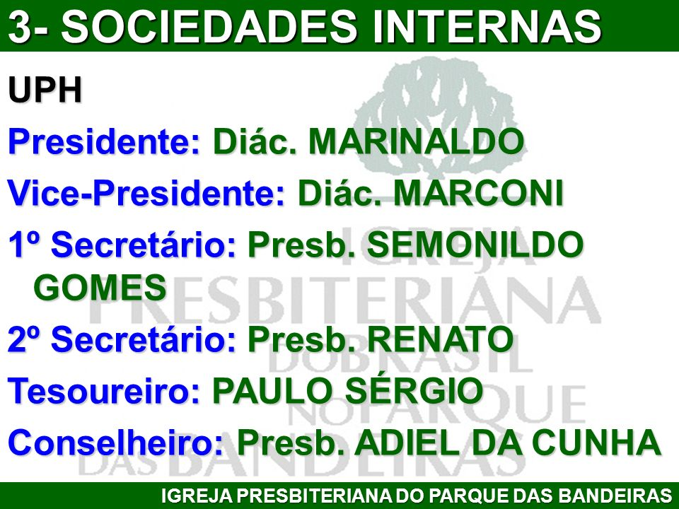 3- SOCIEDADES INTERNAS UPH Presidente: Diác. MARINALDO