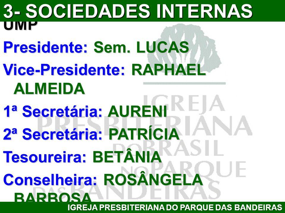 3- SOCIEDADES INTERNAS UMP Presidente: Sem. LUCAS