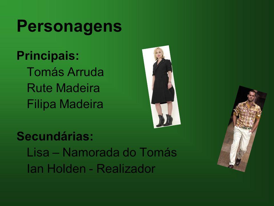 Personagens Principais: Tomás Arruda Rute Madeira Filipa Madeira