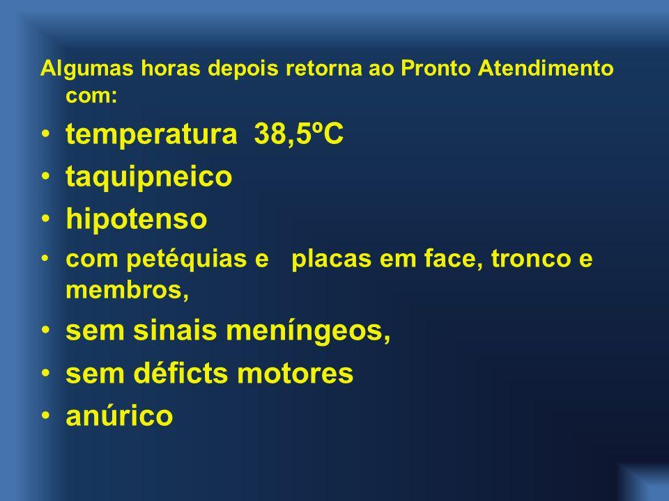 temperatura 38,5ºC taquipneico hipotenso sem sinais meníngeos,