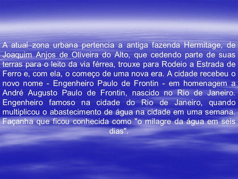 A atual zona urbana pertencia a antiga fazenda Hermitage, de Joaquim Anjos de Oliveira do Alto, que cedendo parte de suas terras para o leito da via férrea, trouxe para Rodeio a Estrada de Ferro e, com ela, o começo de uma nova era.