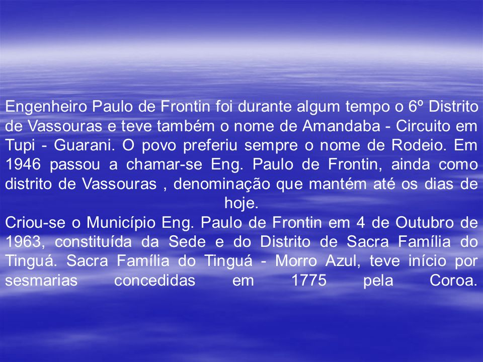 Engenheiro Paulo de Frontin foi durante algum tempo o 6º Distrito de Vassouras e teve também o nome de Amandaba - Circuito em Tupi - Guarani.