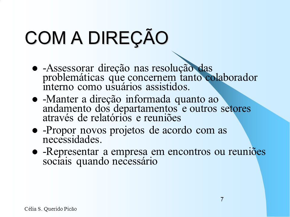COM A DIREÇÃO -Assessorar direção nas resolução das problemáticas que concernem tanto colaborador interno como usuários assistidos.