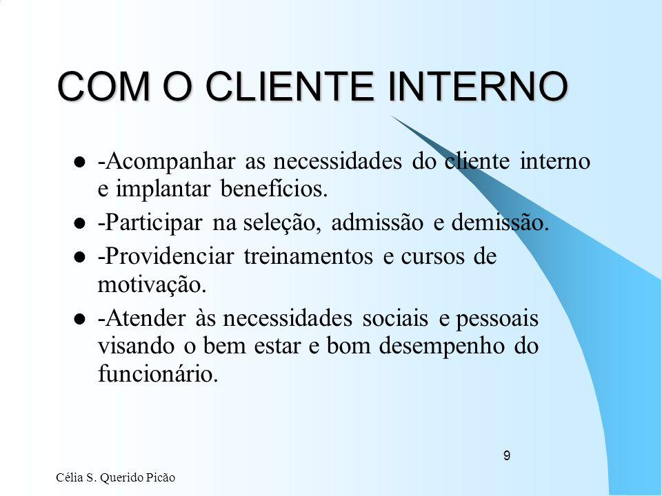 COM O CLIENTE INTERNO -Acompanhar as necessidades do cliente interno e implantar benefícios. -Participar na seleção, admissão e demissão.
