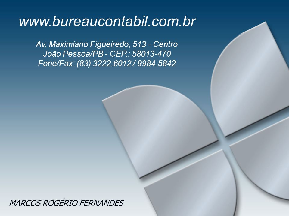 www.bureaucontabil.com.br Av. Maximiano Figueiredo, 513 - Centro João Pessoa/PB - CEP.: 58013-470 Fone/Fax: (83) 3222.6012 / 9984.5842.