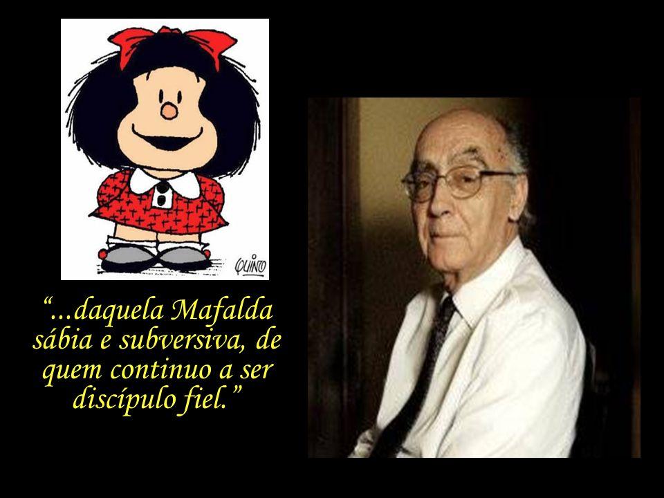 ...daquela Mafalda sábia e subversiva, de quem continuo a ser discípulo fiel.