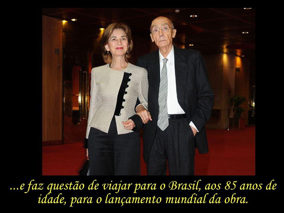...e faz questão de viajar para o Brasil, aos 85 anos de idade, para o lançamento mundial da obra.