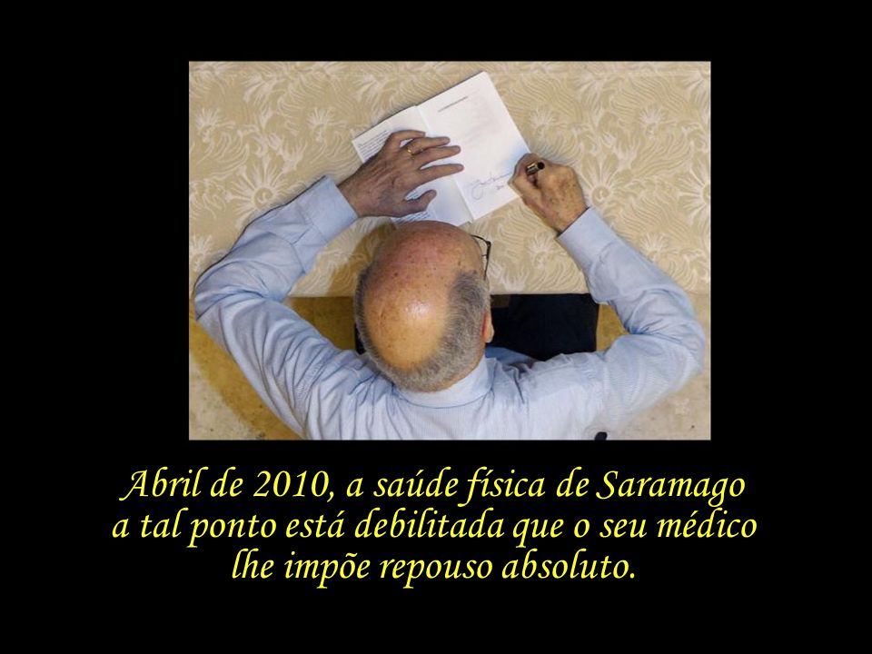 Abril de 2010, a saúde física de Saramago