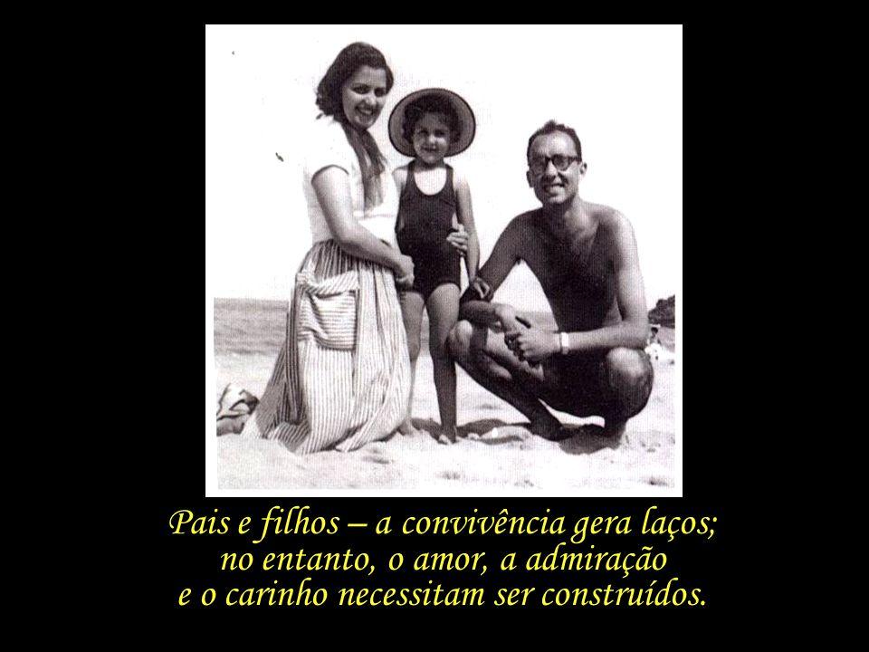 Pais e filhos – a convivência gera laços;