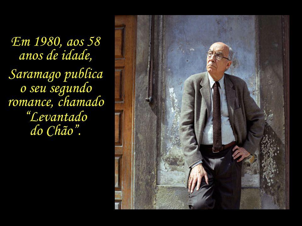 Em 1980, aos 58 anos de idade, Saramago publica o seu segundo romance, chamado Levantado do Chão .