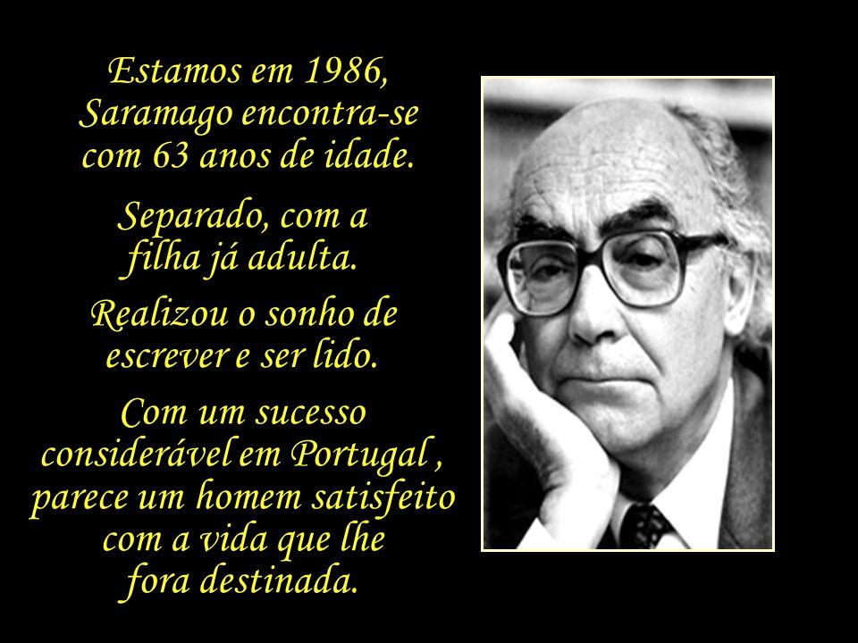 Estamos em 1986, Saramago encontra-se com 63 anos de idade.