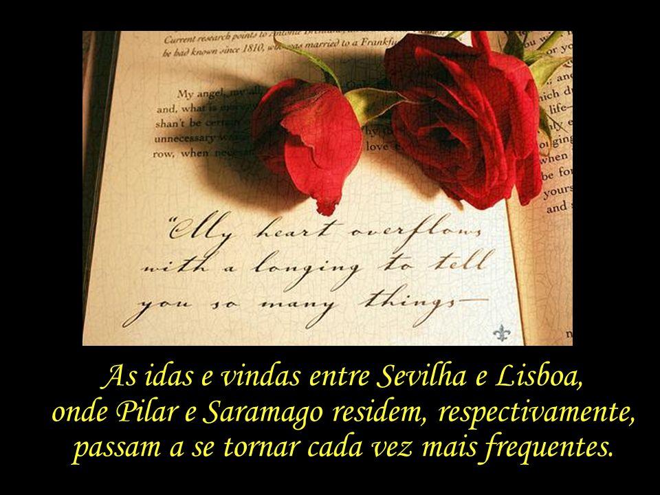 As idas e vindas entre Sevilha e Lisboa, onde Pilar e Saramago residem, respectivamente, passam a se tornar cada vez mais frequentes.