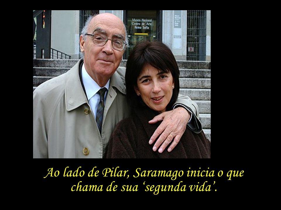 Ao lado de Pilar, Saramago inicia o que chama de sua 'segunda vida'.