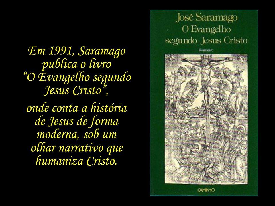 Em 1991, Saramago publica o livro O Evangelho segundo Jesus Cristo ,