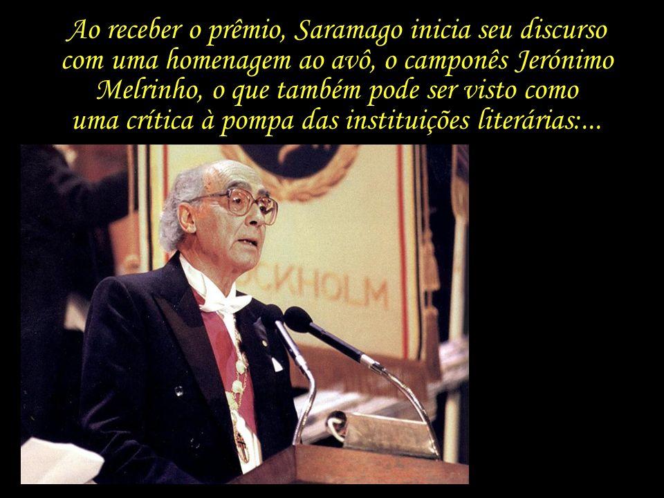 Ao receber o prêmio, Saramago inicia seu discurso com uma homenagem ao avô, o camponês Jerónimo Melrinho, o que também pode ser visto como uma crítica à pompa das instituições literárias:...