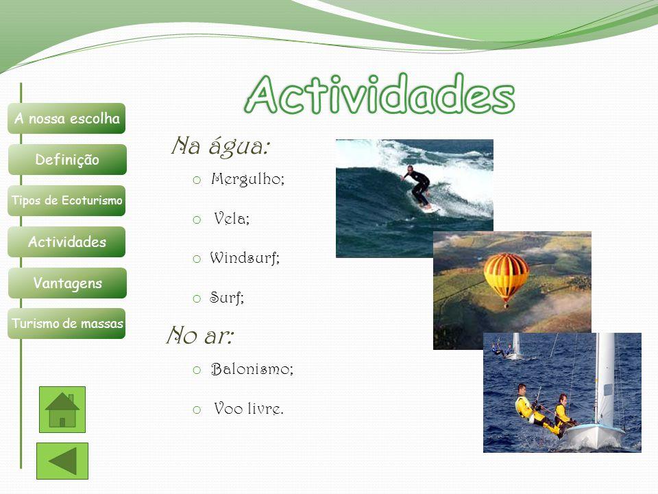 Actividades Na água: No ar: Mergulho; Vela; Windsurf; Surf; Balonismo;