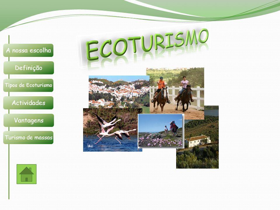 Ecoturismo A nossa escolha Definição Actividades Vantagens