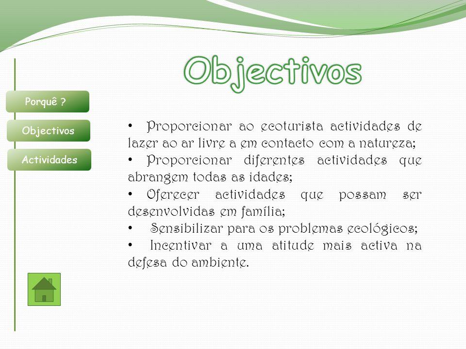 Objectivos Porquê Objectivos. Actividades. Proporcionar ao ecoturista actividades de lazer ao ar livre a em contacto com a natureza;