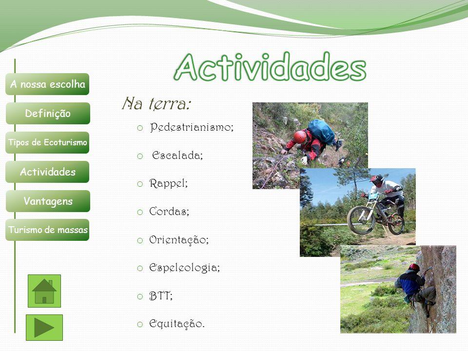 Actividades Na terra: Pedestrianismo; Escalada; Rappel; Cordas;