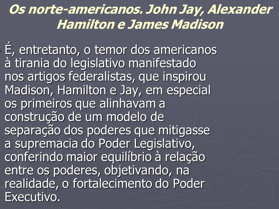 Os norte-americanos. John Jay, Alexander Hamilton e James Madison