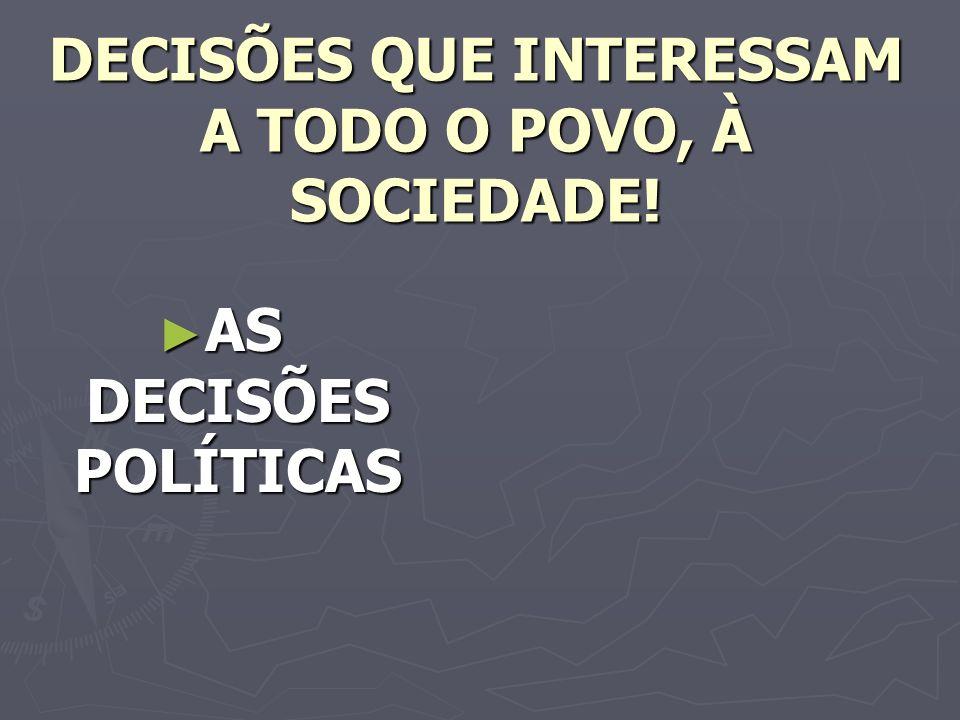 DECISÕES QUE INTERESSAM A TODO O POVO, À SOCIEDADE!