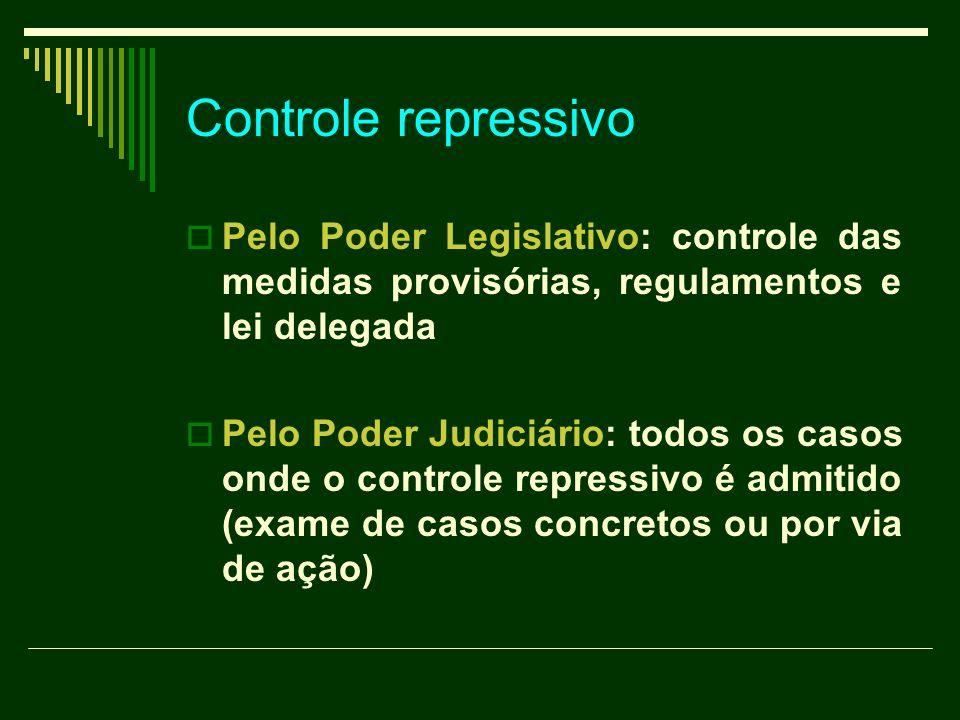 Controle repressivo Pelo Poder Legislativo: controle das medidas provisórias, regulamentos e lei delegada.