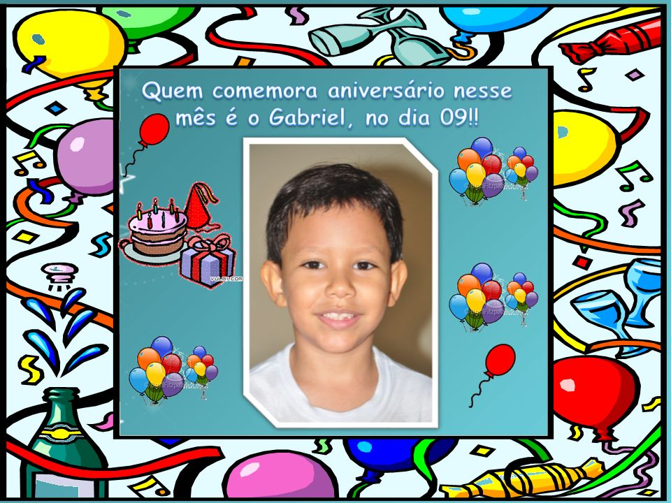 Quem comemora aniversário nesse mês é o Gabriel, no dia 09!!