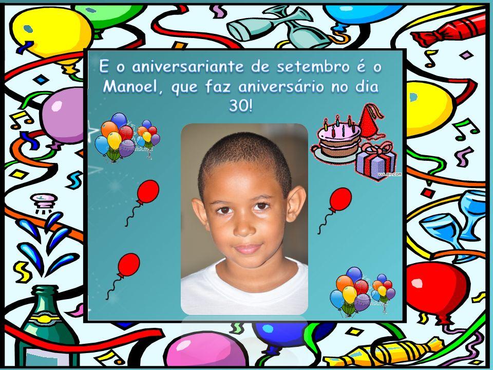 E o aniversariante de setembro é o Manoel, que faz aniversário no dia 30!
