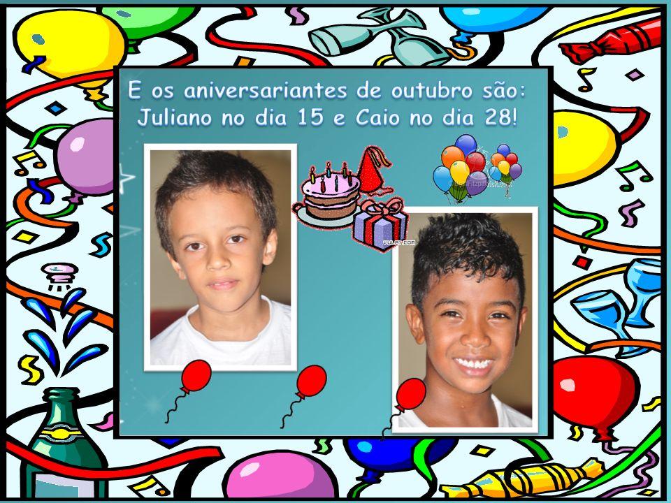 E os aniversariantes de outubro são: Juliano no dia 15 e Caio no dia 28!