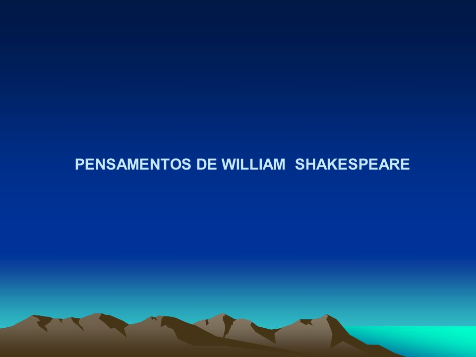PENSAMENTOS DE WILLIAM SHAKESPEARE