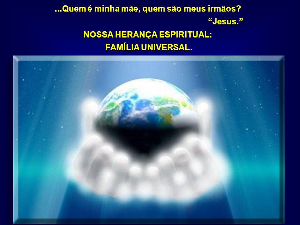 ...Quem é minha mãe, quem são meus irmãos NOSSA HERANÇA ESPIRITUAL: