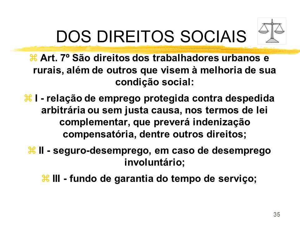 DOS DIREITOS SOCIAIS Art. 7º São direitos dos trabalhadores urbanos e rurais, além de outros que visem à melhoria de sua condição social: