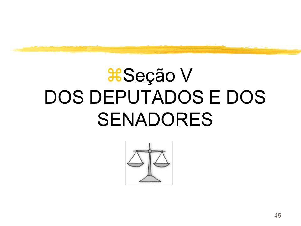 Seção V DOS DEPUTADOS E DOS SENADORES