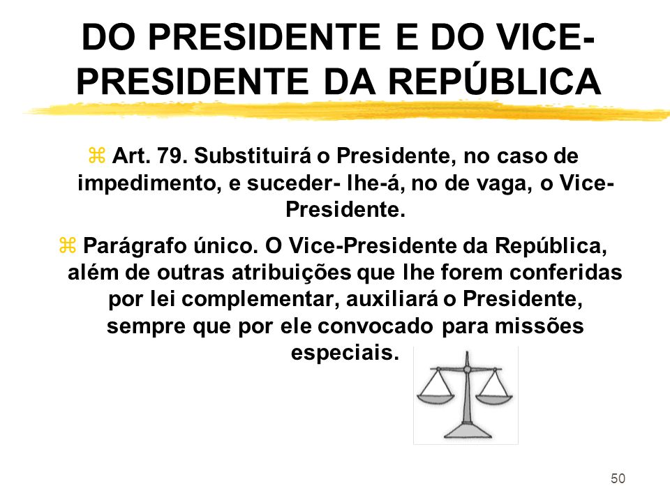 DO PRESIDENTE E DO VICE-PRESIDENTE DA REPÚBLICA