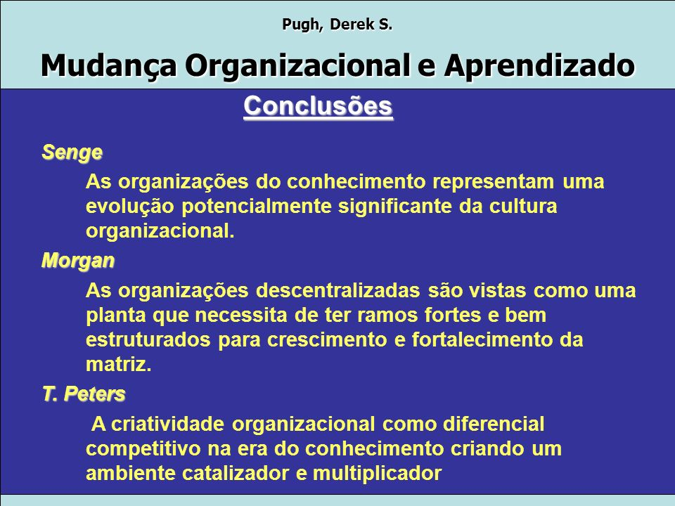 Conclusões Senge. As organizações do conhecimento representam uma evolução potencialmente significante da cultura organizacional.