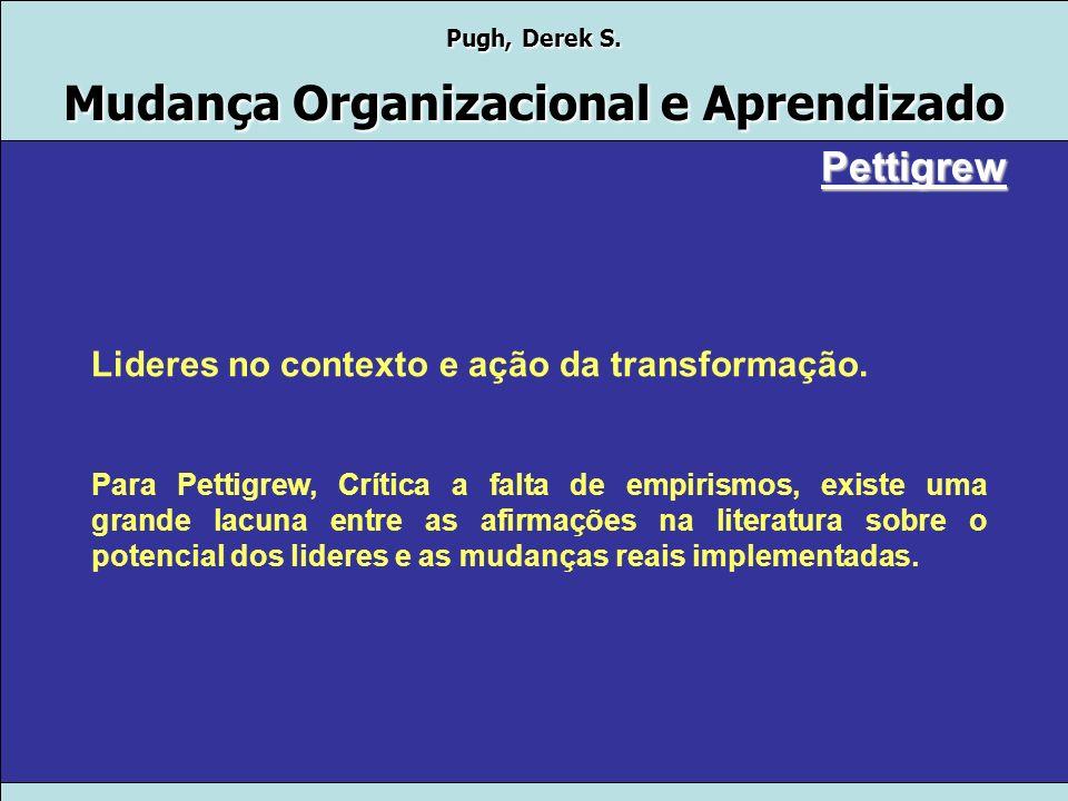 Pettigrew Lideres no contexto e ação da transformação.