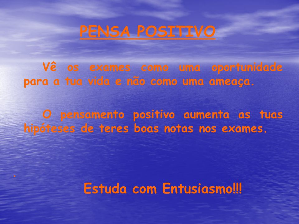 PENSA POSITIVO Estuda com Entusiasmo!!!