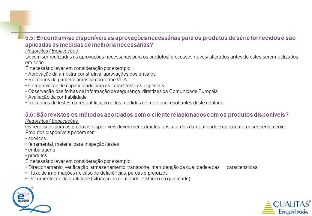 5.5: Encontram-se disponíveis as aprovações necessárias para os produtos de série fornecidos e são aplicadas as medidas de melhoria necessárias