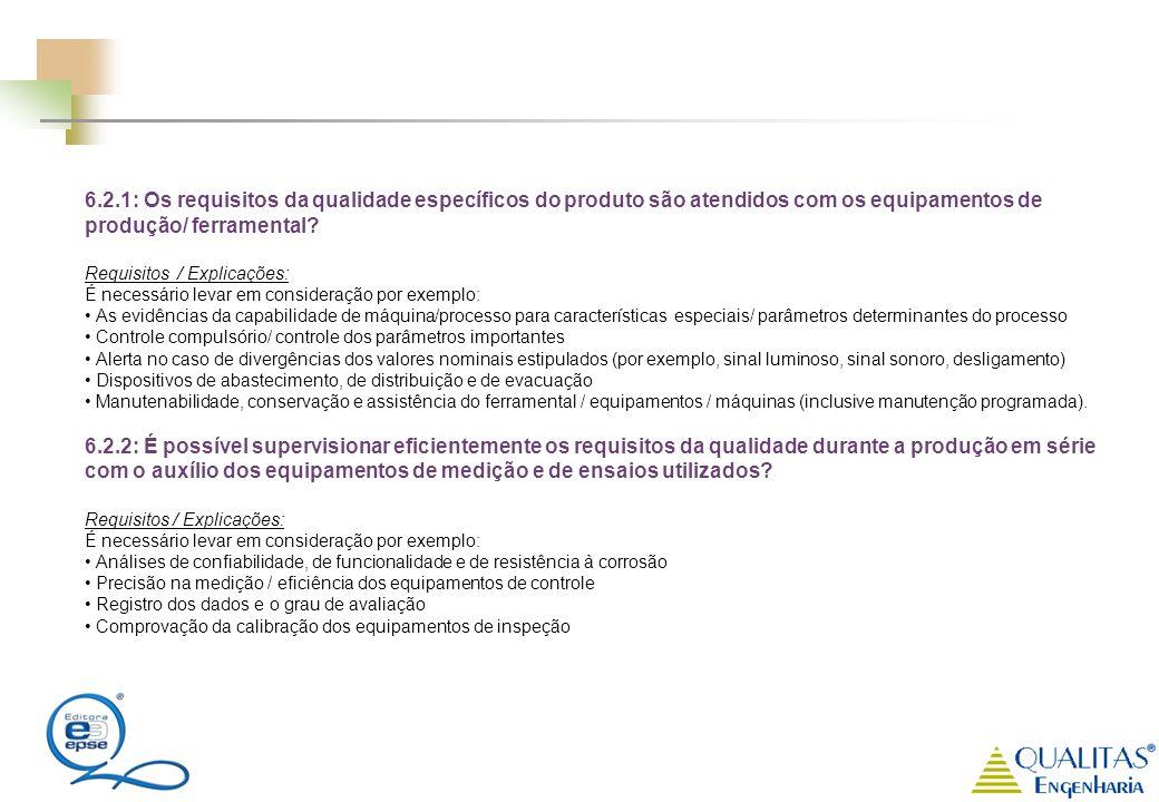 6.2.1: Os requisitos da qualidade específicos do produto são atendidos com os equipamentos de produção/ ferramental