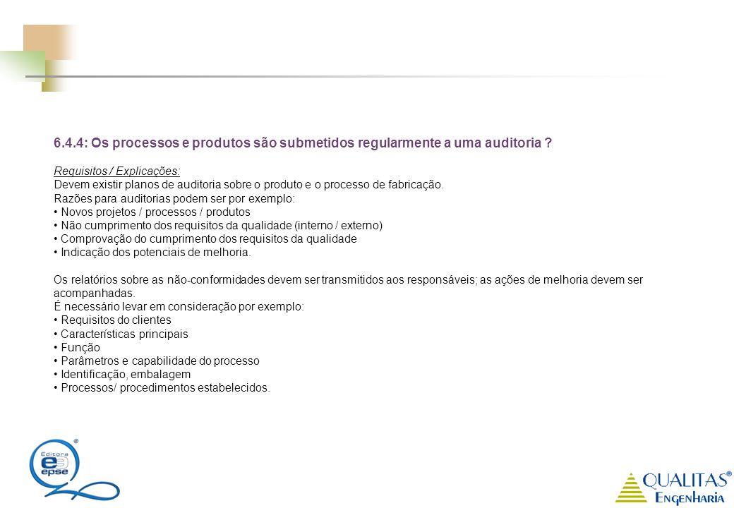 6.4.4: Os processos e produtos são submetidos regularmente a uma auditoria
