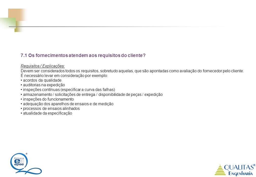 7.1 Os fornecimentos atendem aos requisitos do cliente