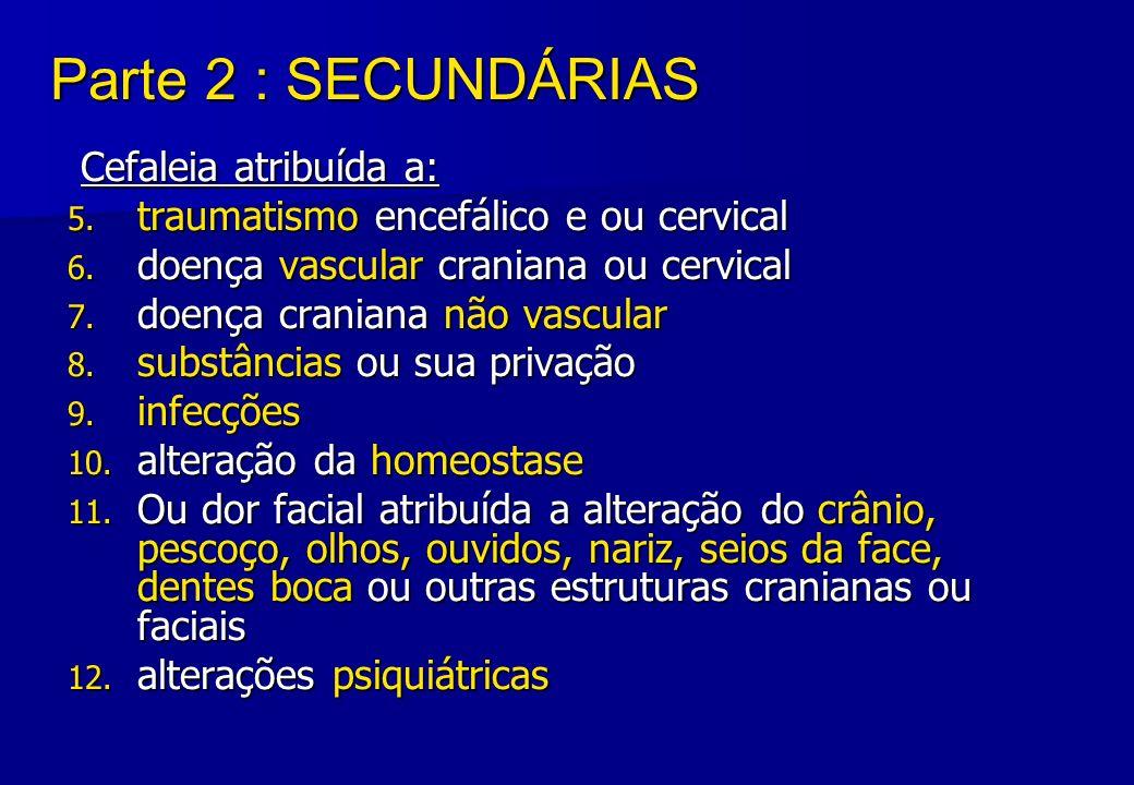 Parte 2 : SECUNDÁRIAS Cefaleia atribuída a: