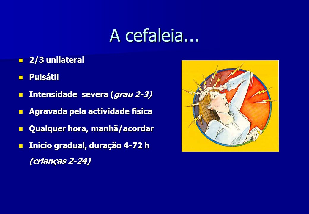 A cefaleia... 2/3 unilateral Pulsátil Intensidade severa (grau 2-3)