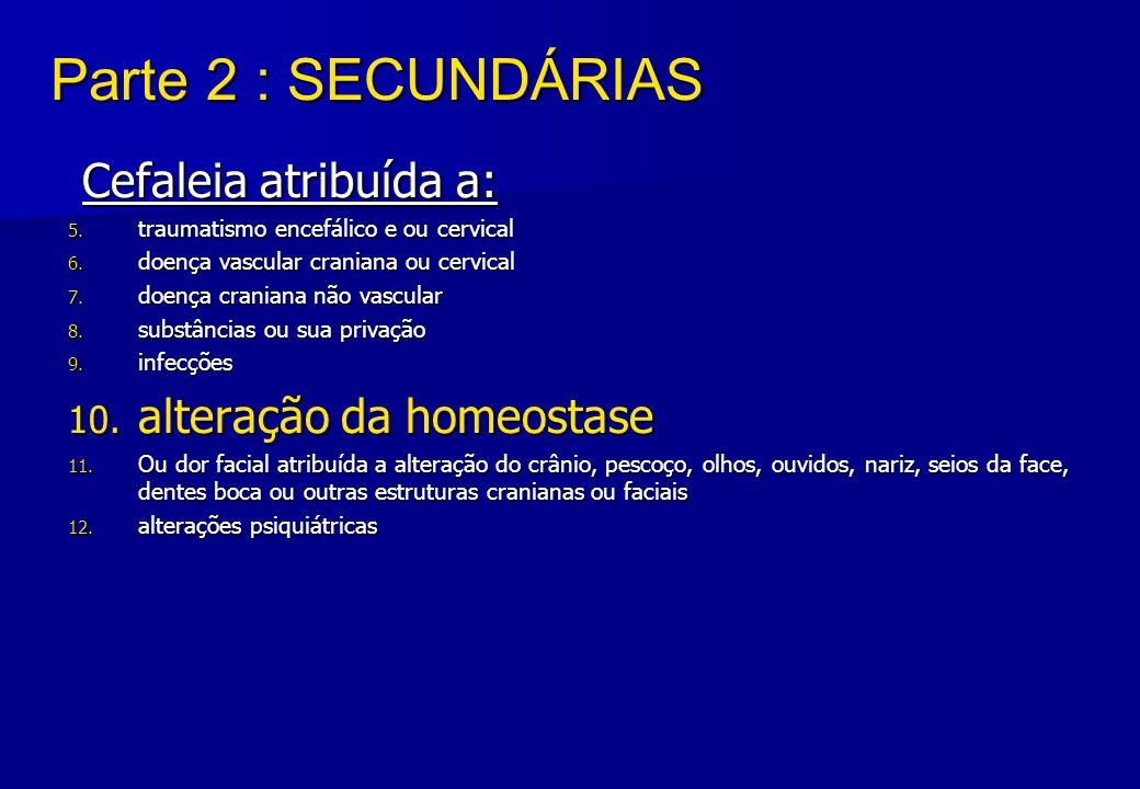 Parte 2 : SECUNDÁRIAS Cefaleia atribuída a: alteração da homeostase