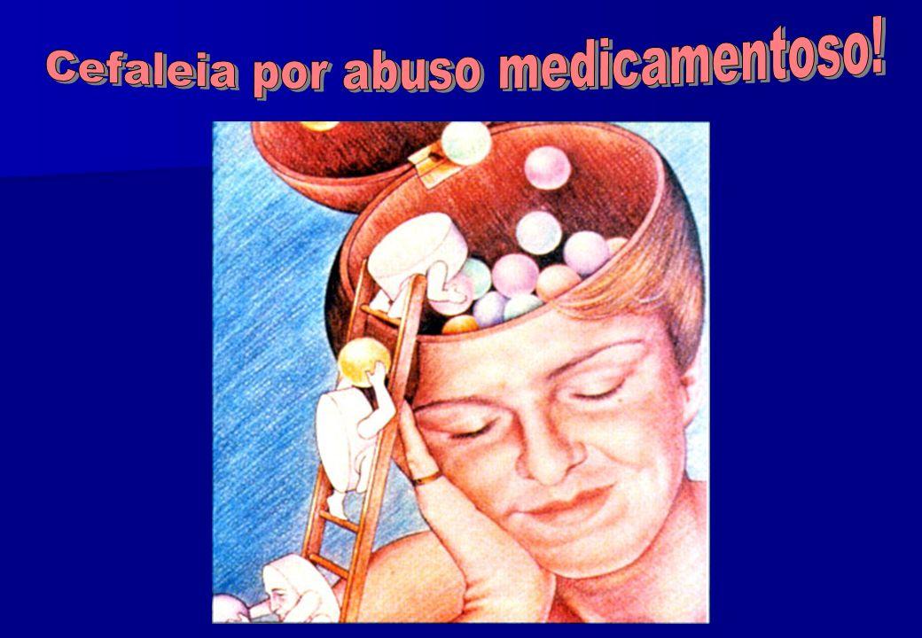 Cefaleia por abuso medicamentoso!